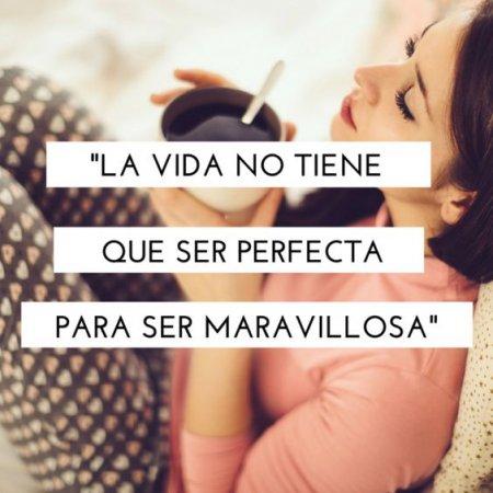 La Vida No Tiene Que Ser Perfecta Frases