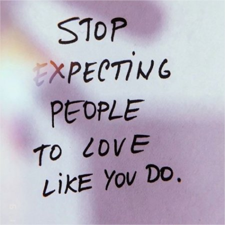 Stop Expecting People To Love Quotes Real Life