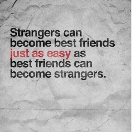 Strangers Can Become Best Friends Quotes Cool