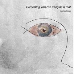 Everything You Can Imagine Is Real Quote Picasso