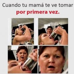 Meme Cuando Tu Mama Te Ve Tomar Por Primera Vez